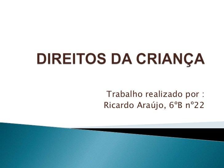 Trabalho realizado por :Ricardo Araújo, 6ºB nº22