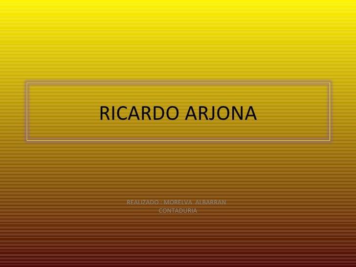 REALIZADO : MORELVA  ALBARRAN  CONTADURIA RICARDO ARJONA