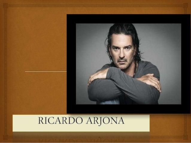 BIOGRAFIA     Édgar Ricardo Arjona Morales nació el 19 de enero de 1964 en Jocote nango  (Guatemala), hijo de Ricardo Ar...