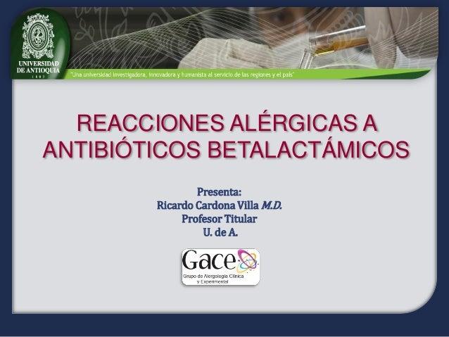 REACCIONES ALÉRGICAS AANTIBIÓTICOS BETALACTÁMICOS                Presenta:        Ricardo Cardona Villa M.D.             P...