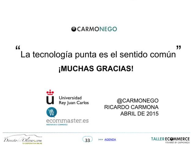 """33 >>> AGENDA ¡MUCHAS GRACIAS! """"La tecnología punta es el sentido común"""" @CARMONEGO RICARDO CARMONA ABRIL DE 2015"""