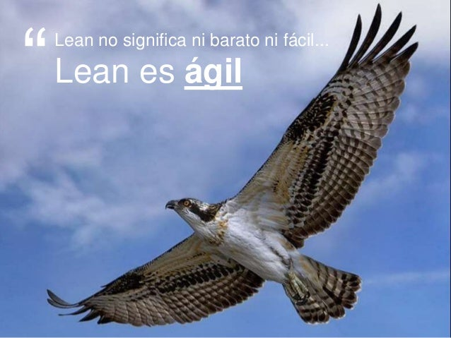 """13 >>> AGENDA Lean no significa ni barato ni fácil... Lean es ágil"""""""