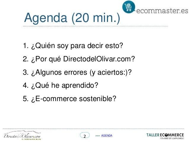 2 >>> AGENDA Agenda (20 min.) 1. ¿Quién soy para decir esto? 2. ¿Por qué DirectodelOlivar.com? 3. ¿Algunos errores (y acie...