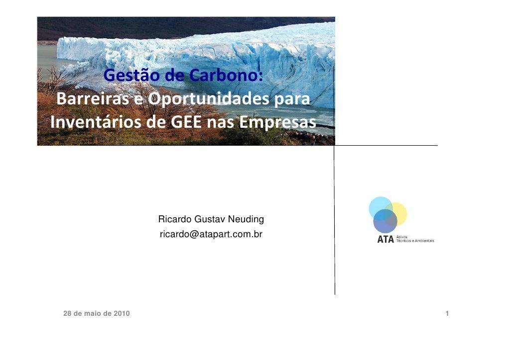 Gestão de Carbono:  Barreiras e Oportunidades para Inventários de GEE nas Empresas                          Ricardo Gustav...