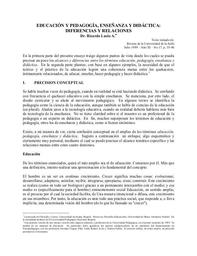 EDUCACIÓ Y PEDAGOGÍA, E SEÑA ZA Y DIDÁCTICA: DIFERE CIAS Y RELACIO ES Dr. Ricardo Lucio A.∗ Texto tomado de: Revista de la...