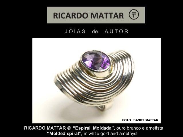 "J Ó I A S de A U T O R FOTO . DANIEL MATTAR RICARDO MATTAR © ""Espiral Moldada"", ouro branco e ametista ""Molded spiral"", in..."