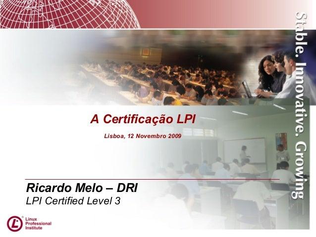 Ricardo Melo – DRILPI Certified Level 3A Certificação LPILisboa, 12 Novembro 2009