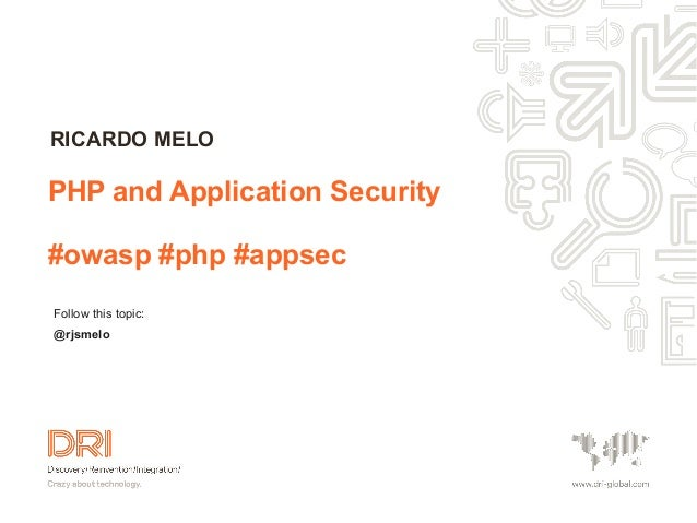 Follow this topic:@rjsmeloPHP and Application Security#owasp #php #appsecRICARDO MELO