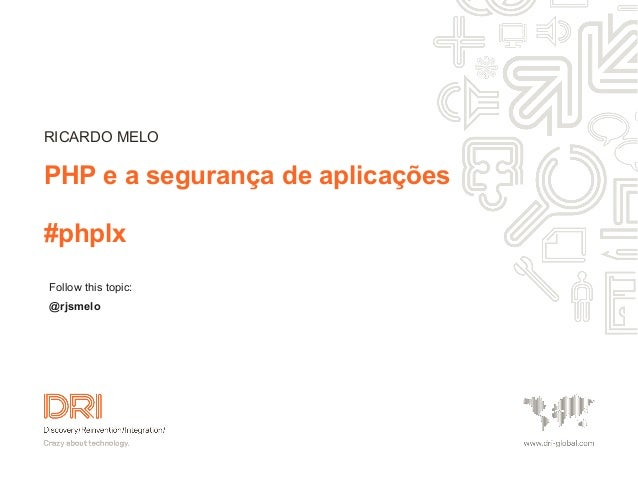 RICARDO MELOPHP e a segurança de aplicações#phplxFollow this topic:@rjsmelo
