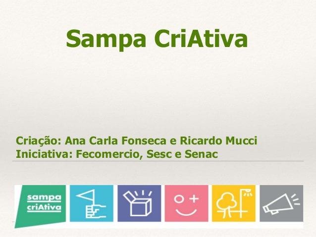 Sampa CriAtiva Criação: Ana Carla Fonseca e Ricardo Mucci Iniciativa: Fecomercio, Sesc e Senac