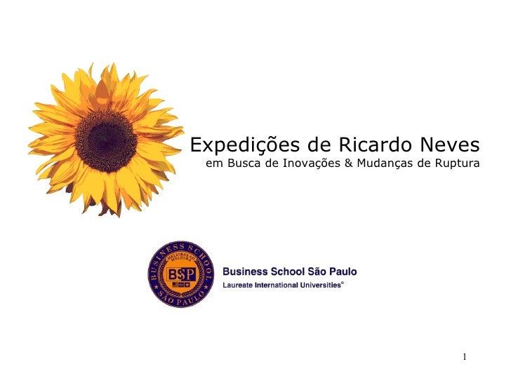 Expedições de Ricardo Neves  em Busca de Inovações & Mudanças de Ruptura                                              1