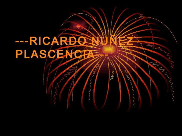 ---RICARDO NUÑEZ  PLASCENCIA---