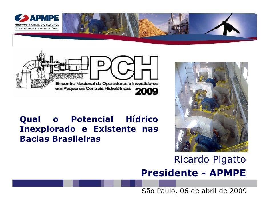 Qual   o   Potencial Hídrico Inexplorado e Existente nas Bacias Brasileiras                                Ricardo Pigatto...