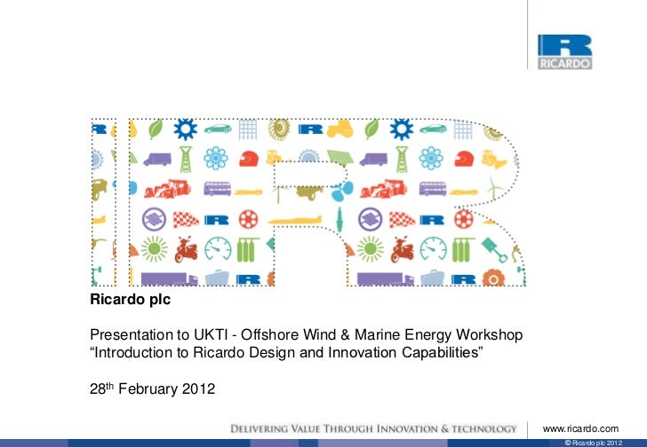 "Ricardo plcPresentation to UKTI - Offshore Wind & Marine Energy Workshop""Introduction to Ricardo Design and Innovation Cap..."