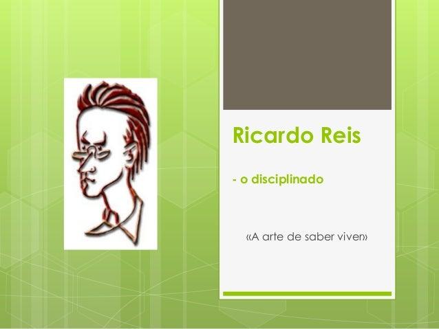 Ricardo Reis - o disciplinado  «A arte de saber viver»
