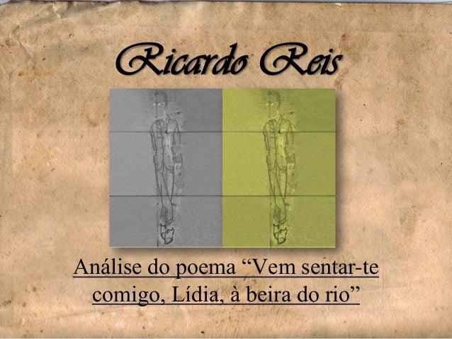 """Ricardo Reis  Análise do poema """"Vem sentar-te comigo, Lídia, à beira do rio"""""""