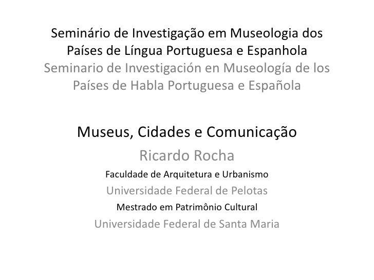 Seminário de Investigação em Museologia dos Países de Língua Portuguesa e EspanholaSeminario de InvestigaciónenMuseología ...