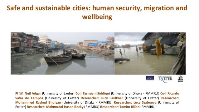 Safe and sustainable cities: human security, migration and wellbeing PI W. Neil Adger (University of Exeter) Co-I Tasneem ...