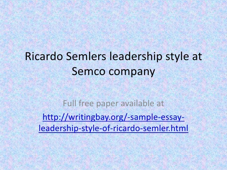 management at semco and leadership styles of richard semler Ricardo semler ricardo semler is a champion of the employee-friendly radical corporate democracy he implemented as ceo of semco partners for over 20 years he believes that if we simply ask why we do things and devolve power to employees, we're able to create wiser companies - ones that are simultaneously more productive and have a happier workforce.