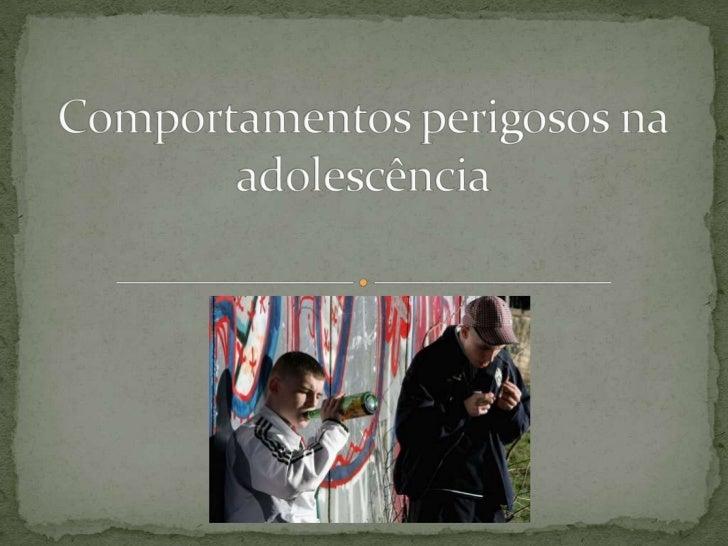 Comportamentos perigosos na adolescência <br />