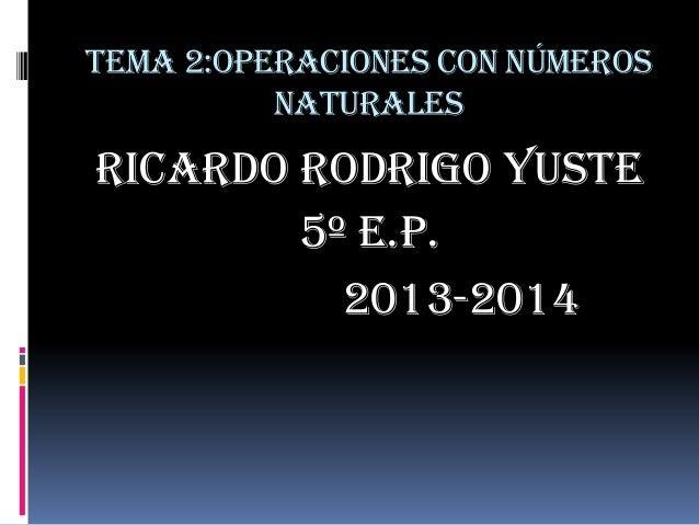 TEMA 2:Operaciones con números naturales  Ricardo Rodrigo Yuste 5º E.P. 2013-2014