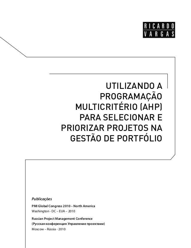 UTILIZANDO A  PROGRAMAÇÃO  MULTICRITÉRIO (AHP)  PARA SELECIONAR E  PRIORIZAR PROJETOS NA  GESTÃO DE PORTFÓLIO  Publicações...