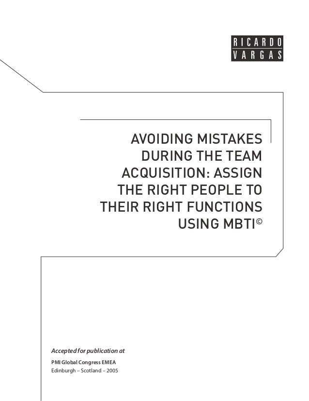 AVOIDING MISTAKES  DURING THE TEAM  ACQUISITION: ASSIGN  THE RIGHT PEOPLE TO  THEIR RIGHT FUNCTIONS  USING MBTI©  Accepted...