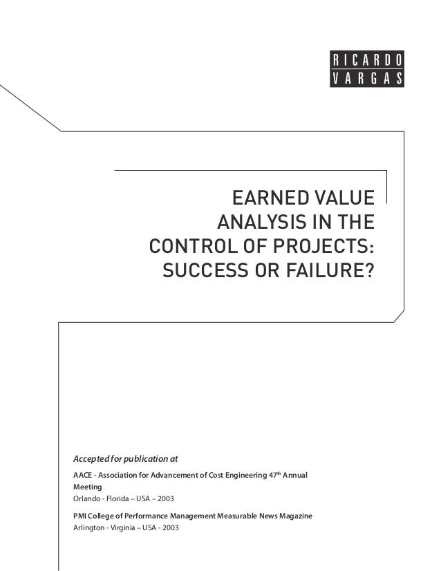 EARNED VALUE  ANALYSIS IN THE  CONTROL OF PROJECTS:  SUCCESS OR FAILURE?  Accepted for publication at  AACE - Association ...