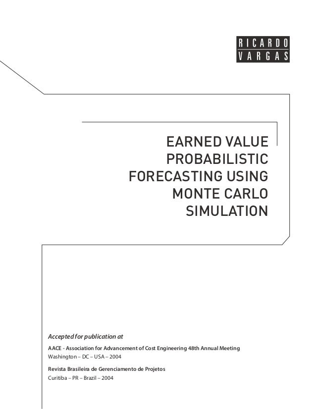 EARNED VALUE  PROBABILISTIC  FORECASTING USING  MONTE CARLO  SIMULATION  Accepted for publication at  AACE - Association f...