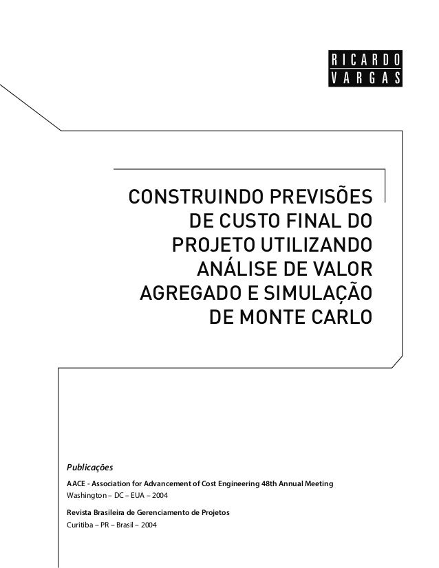 CONSTRUINDO PREVISÕES  DE CUSTO FINAL DO  PROJETO UTILIZANDO  ANÁLISE DE VALOR  AGREGADO E SIMULAÇÃO  DE MONTE CARLO  Publ...
