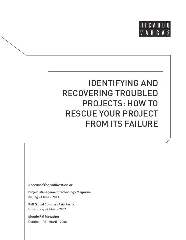 IDENTIFYING AND  RECOVERING TROUBLED  PROJECTS: HOW TO  RESCUE YOUR PROJECT  FROM ITS FAILURE  Accepted for publication at...