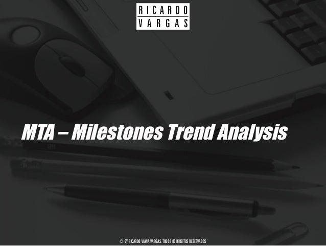 © BY RICARDO VIANA VARGAS. TODOS OS DIREITOS RESERVADOS MTA – Milestones Trend Analysis