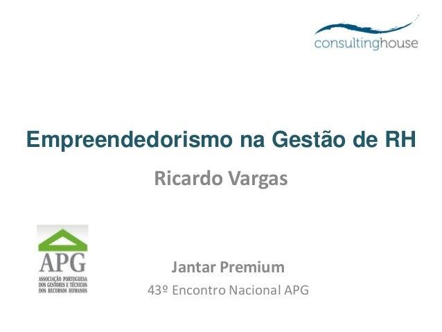 Empreendedorismo na Gestão de RH Ricardo Vargas Jantar Premium 43º Encontro Nacional APG