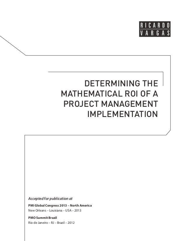 DETERMINING THE  MATHEMATICAL ROI OF A  PROJECT MANAGEMENT  IMPLEMENTATION  Accepted for publication at  PMI Global Congre...