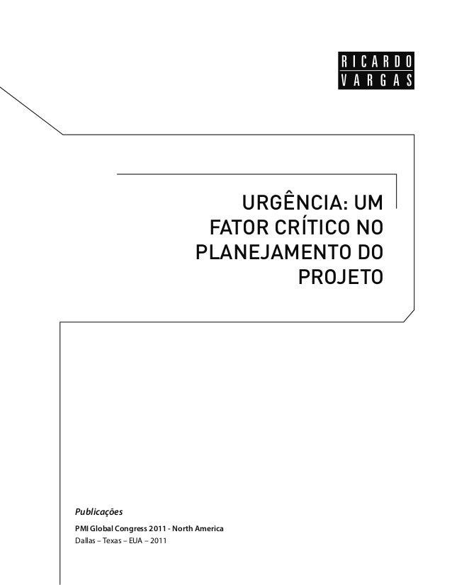 URGÊNCIA: UM  FATOR CRÍTICO NO  PLANEJAMENTO DO  PROJETO  Publicações  PMI Global Congress 2011 - North America  Dallas – ...