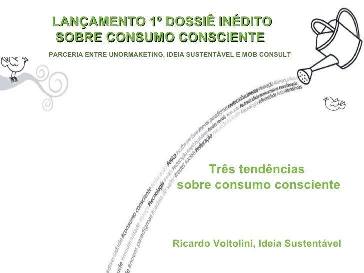 LANÇAMENTO 1º DOSSIÊ INÉDITO SOBRE CONSUMO CONSCIENTE  PARCERIA ENTRE UNORMAKETING, IDEIA SUSTENTÁVEL E MOB CONSULT Três t...