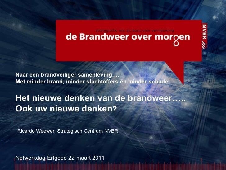 Netwerkdag Erfgoed 22 maart 2011 Ricardo Weewer, Strategisch Centrum NVBR Naar een brandveiliger samenleving….. Met minder...
