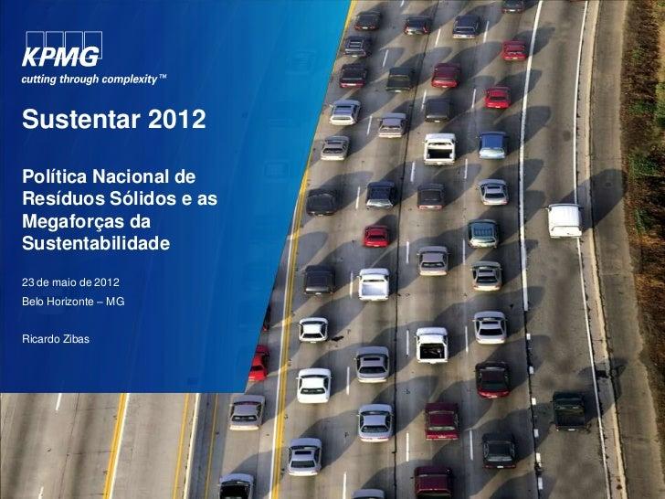 Sustentar 2012Política Nacional deResíduos Sólidos e asMegaforças daSustentabilidade23 de maio de 2012Belo Horizonte – MGR...
