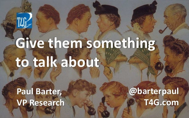 Give them something to talk about Paul Barter, VP Research @barterpaul T4G.com