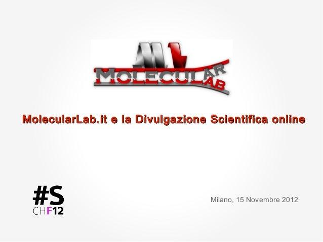 MolecularLab.it e la Divulgazione Scientifica online                                  Milano, 15 Novembre 2012