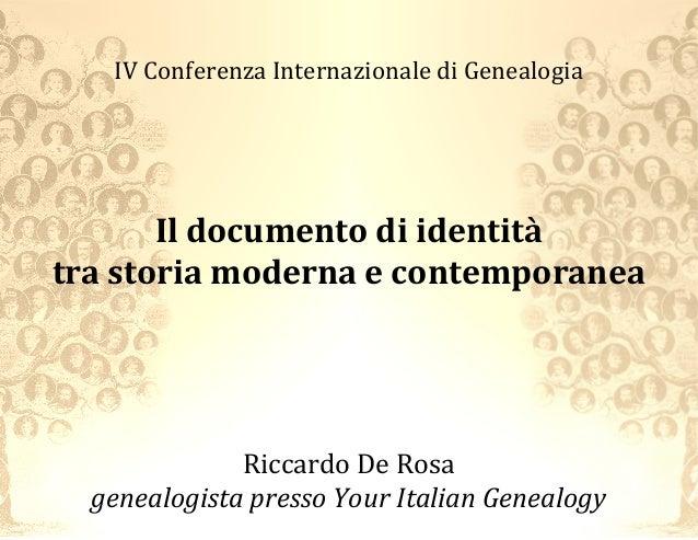 IV Conferenza Internazionale di Genealogia  Il documento di identità tra storia moderna e contemporanea  Riccardo De Rosa ...