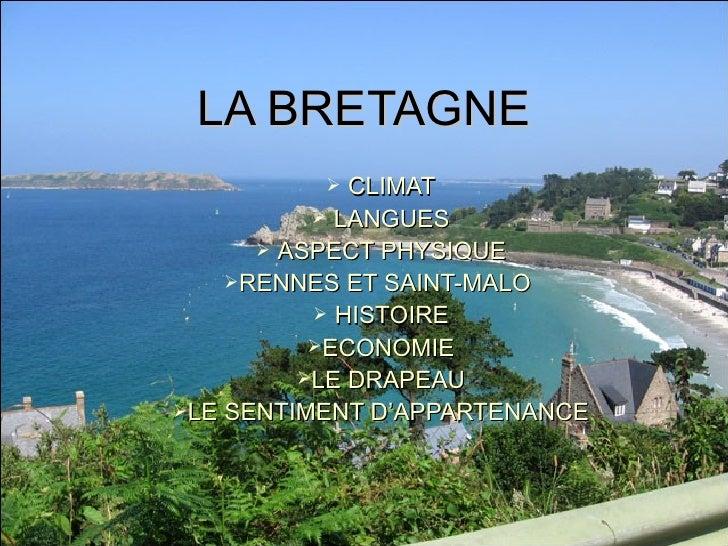 LA BRETAGNE <ul><li>CLIMAT </li></ul><ul><li>LANGUES </li></ul><ul><li>ASPECT PHYSIQUE </li></ul><ul><li>RENNES ET SAINT-M...