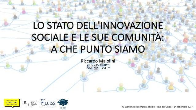 LOSTATODELL'INNOVAZIONE SOCIALEELESUECOMUNITÀ: ACHEPUNTOSIAMO RiccardoMaiolini XVWorkshopsull'impresasociale...