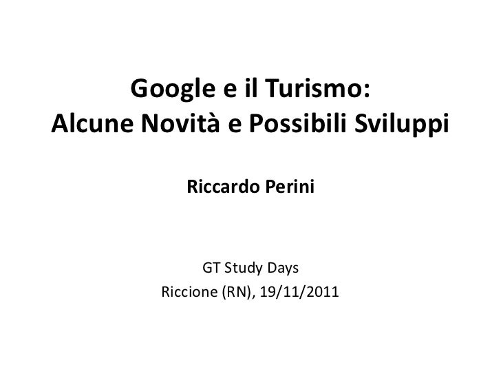Google e il Turismo:Alcune Novità e Possibili Sviluppi            Riccardo Perini               GT Study Days         Ricc...