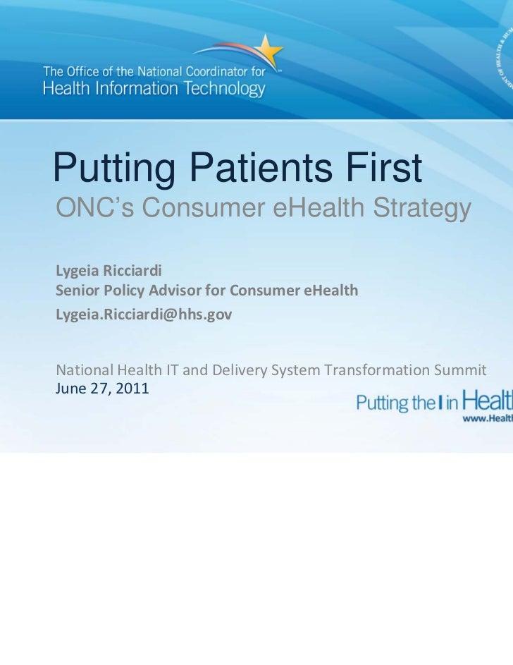 Putting Patients FirstONC's Consumer eHealth StrategyLygeia RicciardiSeniorPolicyAdvisorforConsumereHealthLygeia.Ricc...