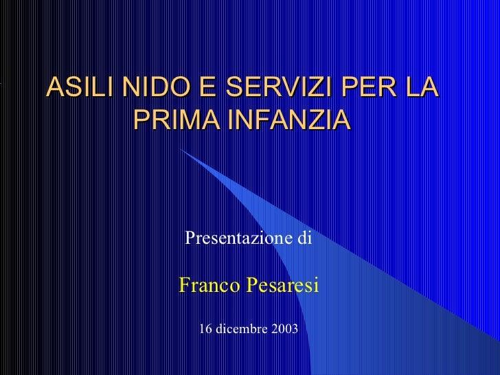 ASILI NIDO E SERVIZI PER LA PRIMA INFANZIA Presentazione di Franco Pesaresi 16 dicembre 2003