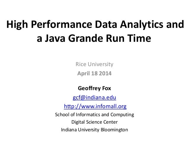 High Performance Data Analytics and a Java Grande Run Time Rice University April 18 2014 Geoffrey Fox gcf@indiana.edu http...