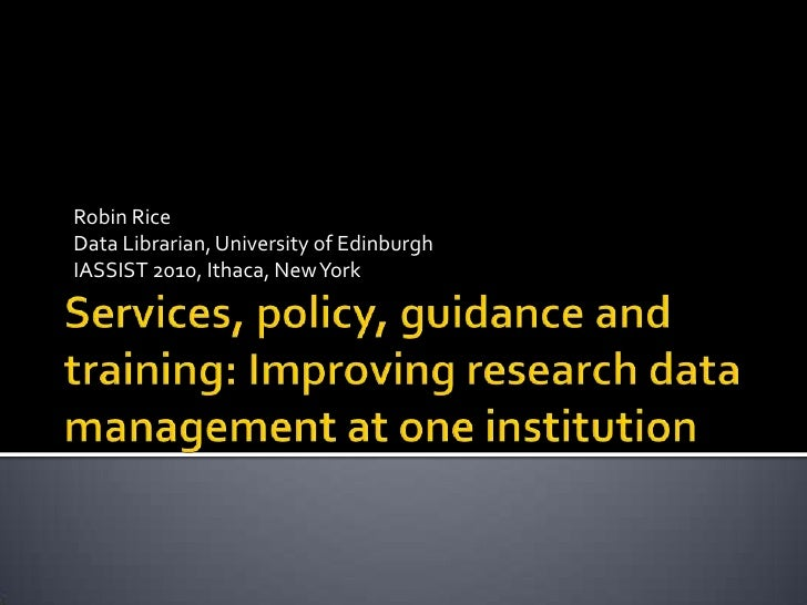Robin Rice<br />Data Librarian, University of Edinburgh<br />IASSIST 2010, Ithaca, New York<br />Services, policy, guidanc...