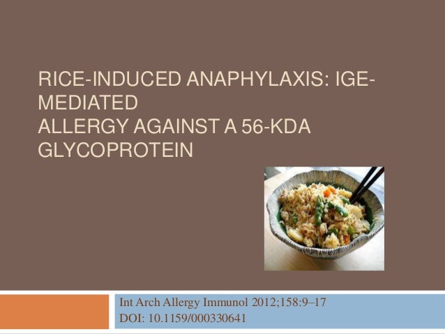 RICE-INDUCED ANAPHYLAXIS: IGE- MEDIATED ALLERGY AGAINST A 56-KDA GLYCOPROTEIN Int Arch Allergy Immunol 2012;158:9–17 DOI: ...