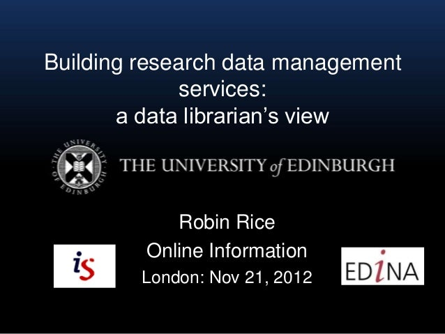 "Building research data management              services:       a data librarian""s view            Robin Rice         Onlin..."